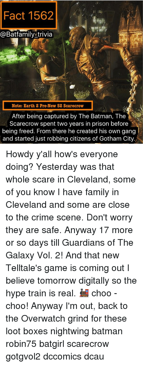 Earth 2: Fact 1562  a Bat family trivia  Note: Earth 2 Pre-New 52 Scarecrow  Ater being captured by The Batman The  Scarecrow spent two years in prison before  being freed. From there he created his own gang  and started just robbing citizens of Gotham City. Howdy y'all how's everyone doing? Yesterday was that whole scare in Cleveland, some of you know I have family in Cleveland and some are close to the crime scene. Don't worry they are safe. Anyway 17 more or so days till Guardians of The Galaxy Vol. 2! And that new Telltale's game is coming out I believe tomorrow digitally so the hype train is real. 🚂 choo -choo! Anyway I'm out, back to the Overwatch grind for these loot boxes nightwing batman robin75 batgirl scarecrow gotgvol2 dccomics dcau