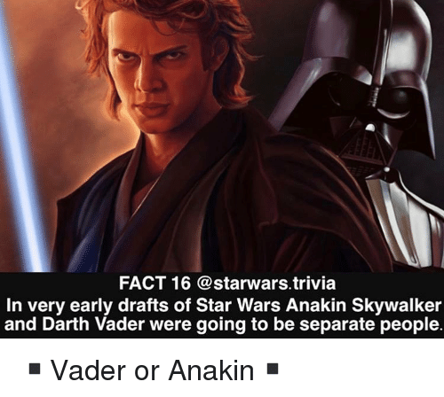 Anakin Skywalker: FACT 16 @starwars.trivia  In very early drafts of Star Wars Anakin Skywalker  and Darth Vader were going to be separate people ▪️Vader or Anakin▪️