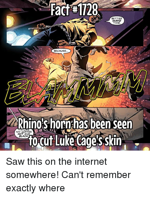 luke cage: Fact#1728  BETTER  MAKE  TIME.  BECAUSE  KORhinos horn has been seen  MY COFFEE  HOT AND  to cut Luke Cage Skin  BLACK. Saw this on the internet somewhere! Can't remember exactly where