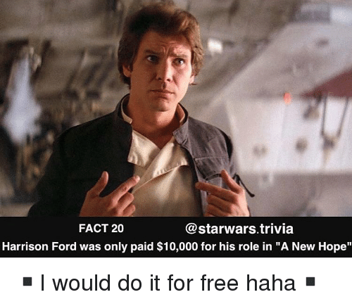 "A New Hope: FACT 20  @starwars.trivia  Harrison Ford was only paid $10,000 for his role in ""A New Hope"" ▪️I would do it for free haha▪️"