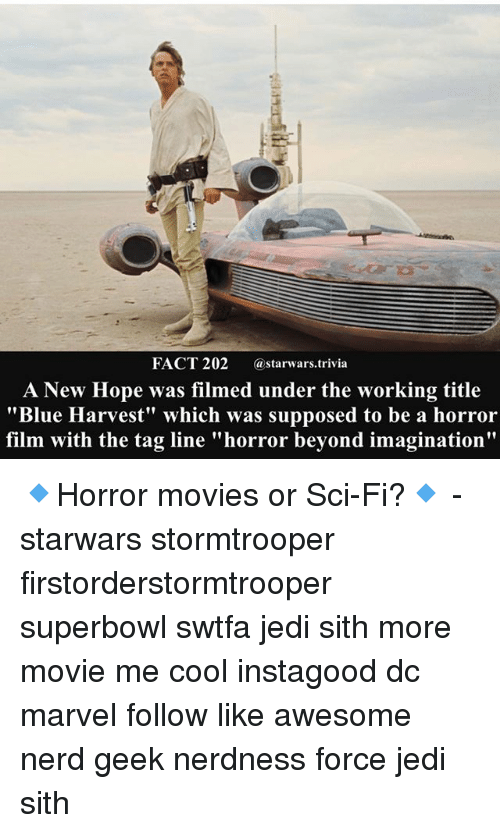 "Jedi, Memes, and Movies: FACT 202  a starwars trivia  A New Hope was filmed under the working title  ""Blue Harvest"" which was supposed to be a horror  film with the tag line ""horror beyond imagination"" 🔹Horror movies or Sci-Fi?🔹 - starwars stormtrooper firstorderstormtrooper superbowl swtfa jedi sith more movie me cool instagood dc marvel follow like awesome nerd geek nerdness force jedi sith"