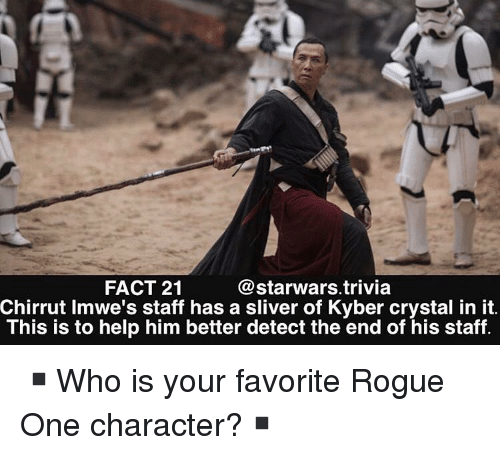 rogue-one: FACT 21  @starwars.trivia  Chirrut Imwe's staff has a sliver of Kyber crystal in it  This is to help him better detect the end of his staff ▪️Who is your favorite Rogue One character?▪️