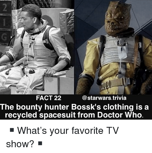 Doctor Who: FACT 22  @starwars.trivia  The bounty hunter Bossk's clothing is a  recycled spacesuit from Doctor Who ▪️What's your favorite TV show?▪️