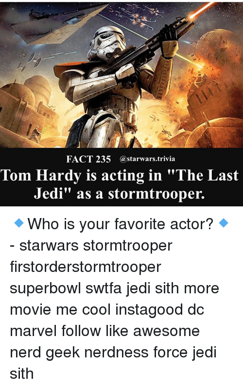 """superbowls: FACT 235 @starwars.trivia  Tom Hardy is acting in """"The Last  Jedi"""" as a stormtrooper. 🔹Who is your favorite actor?🔹 - starwars stormtrooper firstorderstormtrooper superbowl swtfa jedi sith more movie me cool instagood dc marvel follow like awesome nerd geek nerdness force jedi sith"""