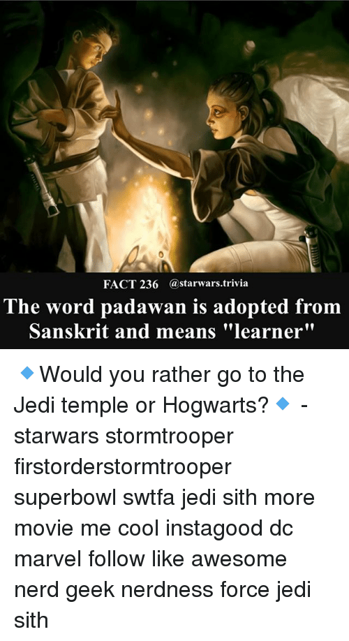 """superbowls: FACT 236 @starwars.trivia  The word padawan is adopted from  Sanskrit and means """"learner"""" 🔹Would you rather go to the Jedi temple or Hogwarts?🔹 - starwars stormtrooper firstorderstormtrooper superbowl swtfa jedi sith more movie me cool instagood dc marvel follow like awesome nerd geek nerdness force jedi sith"""