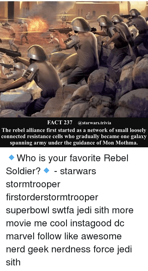 superbowls: FACT 237 astarwars.trivia  The rebel alliance first started as a network of small loosely  connected resistance cells who gradually became one galaxy  spanning army under the guidance of Mon Mothma. 🔹Who is your favorite Rebel Soldier?🔹 - starwars stormtrooper firstorderstormtrooper superbowl swtfa jedi sith more movie me cool instagood dc marvel follow like awesome nerd geek nerdness force jedi sith