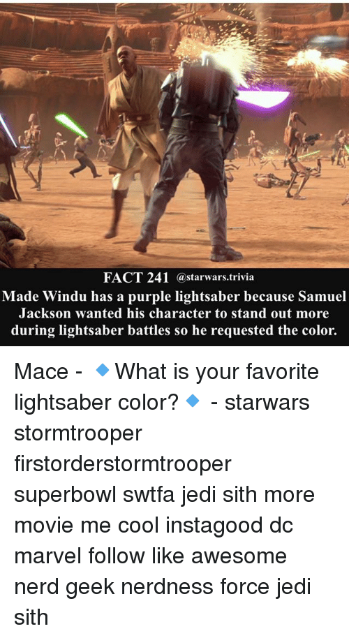 superbowls: FACT 241 @starwars.trivia  Made Windu has a purple lightsaber because Samuel  Jackson wanted his character to stand out more  during lightsaber battles so he requested the color. Mace - 🔹What is your favorite lightsaber color?🔹 - starwars stormtrooper firstorderstormtrooper superbowl swtfa jedi sith more movie me cool instagood dc marvel follow like awesome nerd geek nerdness force jedi sith