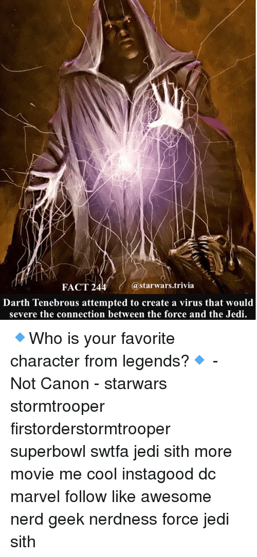 superbowls: FACT 244  astarwars.trivia  Darth Tenebrous attempted to create a virus that would  severe the connection between the force and the Jedi. 🔹Who is your favorite character from legends?🔹 - Not Canon - starwars stormtrooper firstorderstormtrooper superbowl swtfa jedi sith more movie me cool instagood dc marvel follow like awesome nerd geek nerdness force jedi sith