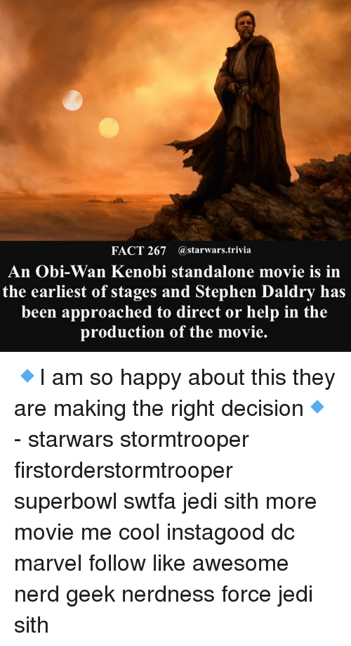 Jedi, Memes, and Nerd: FACT 267 @starwars.trivia  An Obi-Wan Kenobi standalone movie is in  the earliest of stages and Stephen Daldry has  been approached to direct or help in the  production of the movie. 🔹I am so happy about this they are making the right decision🔹 - starwars stormtrooper firstorderstormtrooper superbowl swtfa jedi sith more movie me cool instagood dc marvel follow like awesome nerd geek nerdness force jedi sith