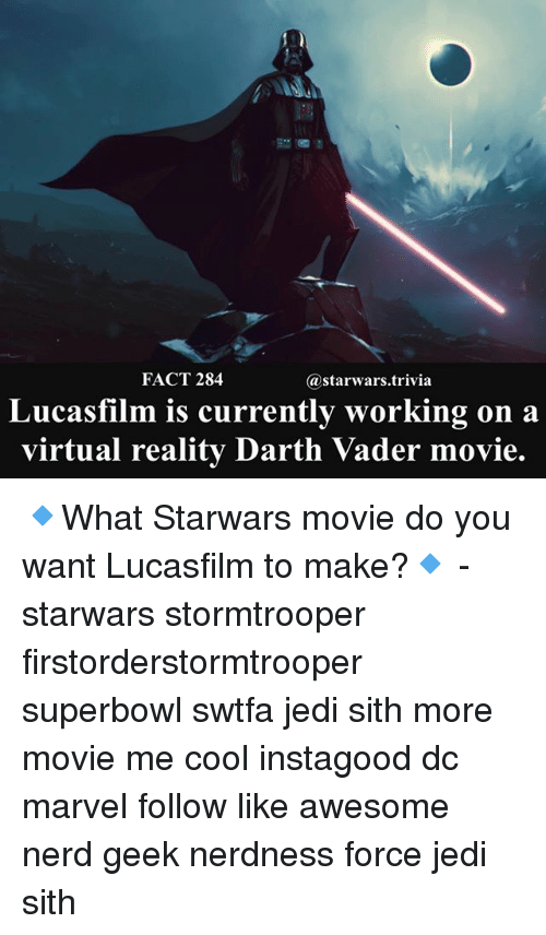 virtualization: FACT 284  @starwars.trivia  Lucasfilm is currently working on a  virtual reality Darth Vader movie. 🔹What Starwars movie do you want Lucasfilm to make?🔹 - starwars stormtrooper firstorderstormtrooper superbowl swtfa jedi sith more movie me cool instagood dc marvel follow like awesome nerd geek nerdness force jedi sith