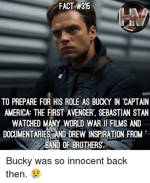 world war 1: FACT #315  TO PREPARE FOR HIS ROLE AS BUCKY IN 'CAPTAIN  AMERICA: THE FIRST AVENGER, SEBASTIAN STAN  WATCHED MANY WORLD WAR 1 FILMS AND  DOCUMENTARIESAND DREW INSPIRATION FROM  BAND OF BROTHERS  LT Bucky was so innocent back then. 😢