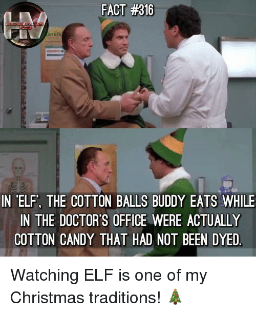 cotton candy: FACT #316  amifl  IN 'ELF, THE COTTON BALLS BUDDY EATS WHILE  IN THE DOCTOR'S OFFICE WERE ACTUALLY  COTTON CANDY THAT HAD NOT BEEN DYED Watching ELF is one of my Christmas traditions! 🎄