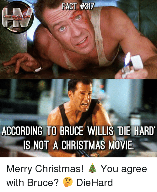 willis: FACT #317  ACTS  ACCORDING TO BRUCE WILLIS DIE HARD  IS NOT A CHRISTMAS MOVE Merry Christmas! 🎄 You agree with Bruce? 🤔 DieHard