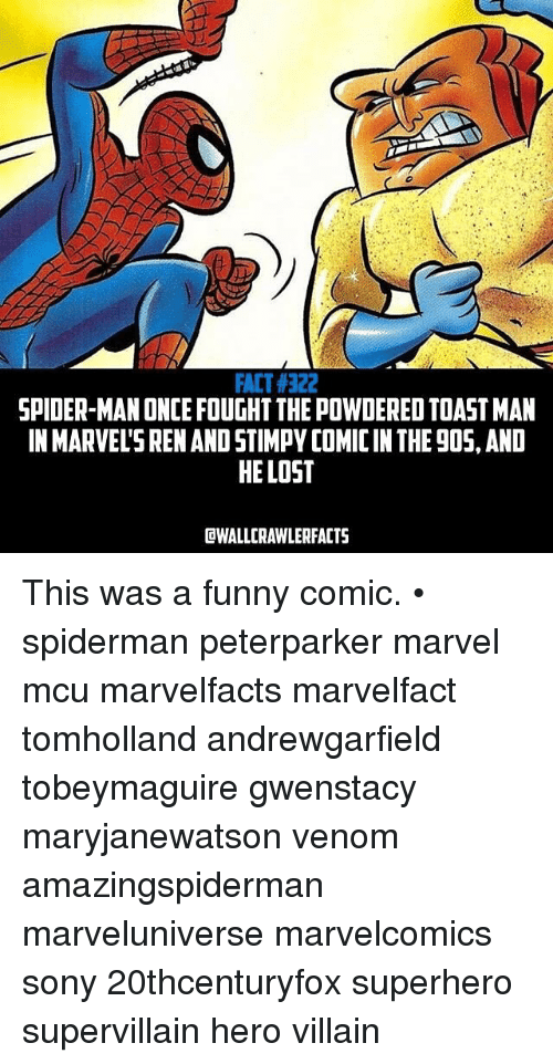 funny comics: FACT 322  SPIDERMAN ONCE FOUGHTTHE POWDERED TOAST MAN  IN MARVELS REN AND STIMPY COMICINTHEgOS, AND  HE LOST  dWALLCRAWLER FACTS This was a funny comic. • spiderman peterparker marvel mcu marvelfacts marvelfact tomholland andrewgarfield tobeymaguire gwenstacy maryjanewatson venom amazingspiderman marveluniverse marvelcomics sony 20thcenturyfox superhero supervillain hero villain