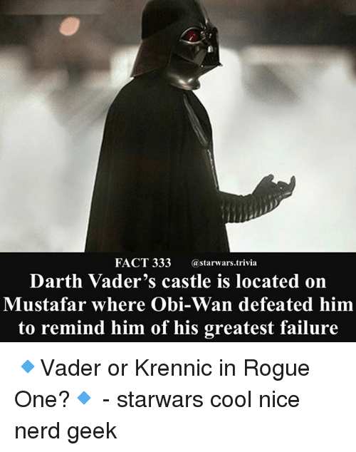 rogue-one: FACT 333 @starwars.trivia  Darth Vader's castle is located on  Mustafar where Obi-Wan defeated hinm  to remind him of his greatest failure 🔹Vader or Krennic in Rogue One?🔹 - starwars cool nice nerd geek