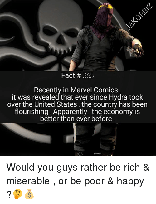 Apparently, Marvel Comics, and Memes: Fact # 365  Recently in Marvel Comics  it was revealed that ever since Hydra took  over the United States, the country has been  flourishing. Apparently, the economy is  better than ever before  persp Would you guys rather be rich & miserable , or be poor & happy ?🤔💰