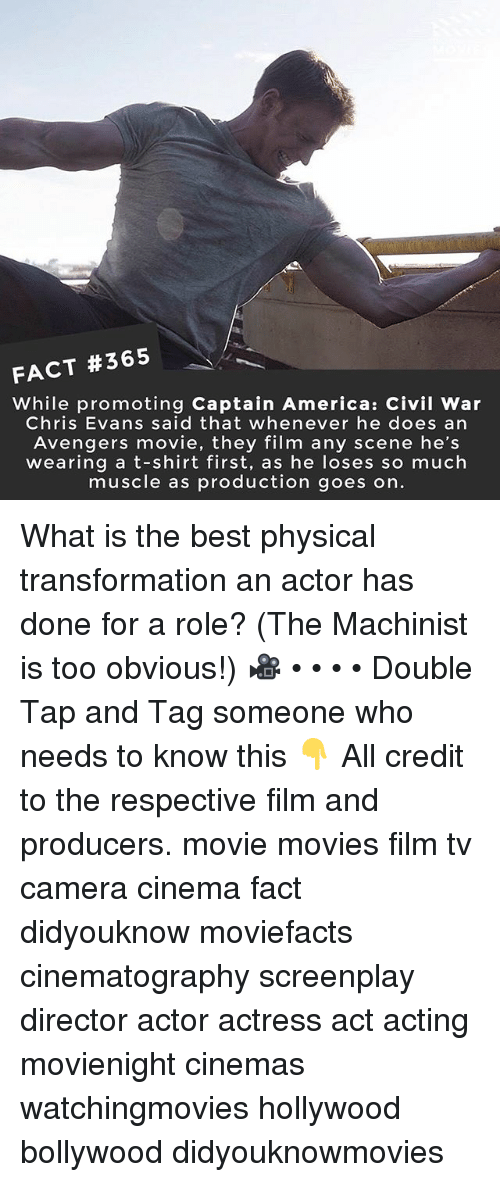 Captain America: Civil War: FACT #365  While promoting Captain America: Civil War  Chris Evans said that whenever he does an  Avengers movie, they film any scene he's  wearing a t-shirt first, as he loses so much  muscle as production goes on. What is the best physical transformation an actor has done for a role? (The Machinist is too obvious!) 🎥 • • • • Double Tap and Tag someone who needs to know this 👇 All credit to the respective film and producers. movie movies film tv camera cinema fact didyouknow moviefacts cinematography screenplay director actor actress act acting movienight cinemas watchingmovies hollywood bollywood didyouknowmovies
