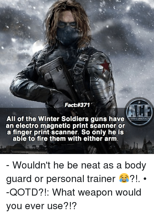 scanners: Fact #371  All of the Winter Soldiers guns have  WYSNICOMICF  an electro magnetic print scanner or  a finger print scanner. So only he is  able to fire them with either arm - Wouldn't he be neat as a body guard or personal trainer 😂?!. • -QOTD?!: What weapon would you ever use?!?