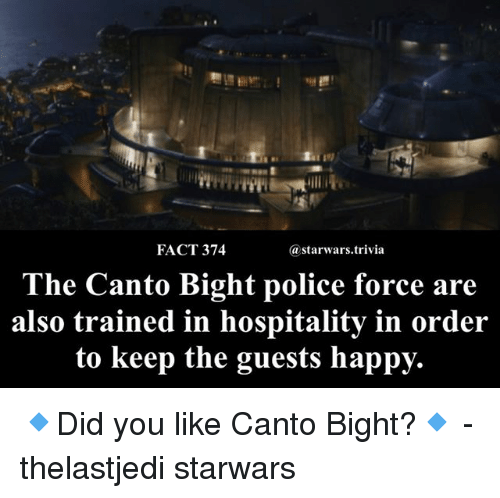 hospitality: FACT 374  @starwars.trivia  The Canto Bight police force are  also trained i  n hospitality in order  to keep the guests happy. 🔹Did you like Canto Bight?🔹 - thelastjedi starwars