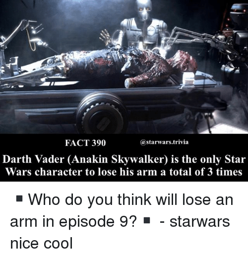 Anakin Skywalker: FACT 390  astarwars.trivia  Darth Vader (Anakin Skywalker) is the only Star  Wars character to lose his arm a total of 3 times ▪️Who do you think will lose an arm in episode 9?▪️ - starwars nice cool
