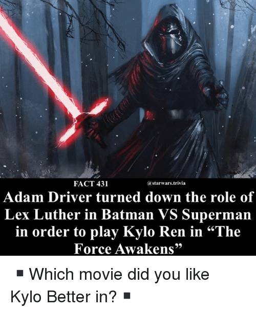 """Adam Driver: FACT 431  astarwars.trivia  Adam Driver turned down the role of  Lex Luther in Batman VS Superman  in order to play Kylo Ren in """"The  Force Awakens"""" ▪️Which movie did you like Kylo Better in?▪️"""