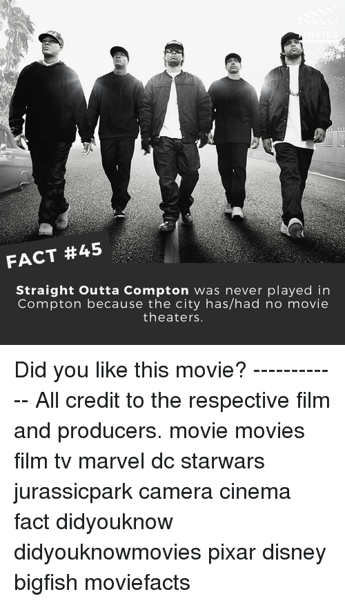 Straight Outta Compton: FACT #45  Straight outta Compton was never played in  Compton because the city has/had no movie  theaters Did you like this movie? ------------ All credit to the respective film and producers. movie movies film tv marvel dc starwars jurassicpark camera cinema fact didyouknow didyouknowmovies pixar disney bigfish moviefacts