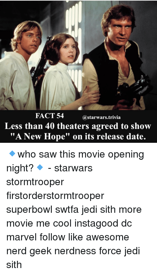 "Jedi, Memes, and Sith: FACT 54  @starwars trivia  Less than 40 theaters agreed to show  ""A New Hope"" on its release date. 🔹who saw this movie opening night?🔹 - starwars stormtrooper firstorderstormtrooper superbowl swtfa jedi sith more movie me cool instagood dc marvel follow like awesome nerd geek nerdness force jedi sith"