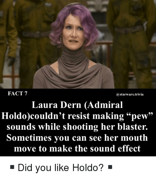 "sound effect: FACT 7  astarwars.trivia  Laura Dern (Admiral  Holdo)couldn't resist making""pew""  sounds while shooting her blaster.  Sometimes you can see her mouth  move to make the sound effect ▪️Did you like Holdo?▪️"