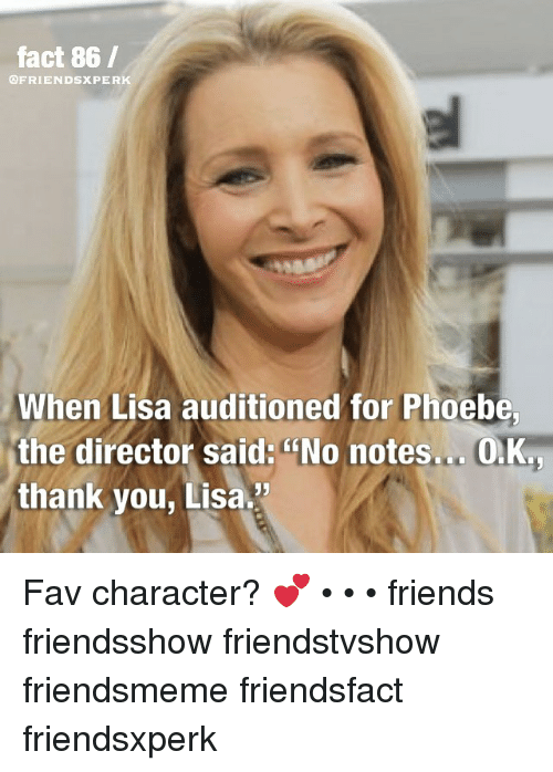 """Friends, Memes, and Thank You: fact 86 /  @FRIENDSXPERK  When Lisa auditioned for Phoebe  the director said: No notes... O.K.  thank you, Lisa."""" Fav character? 💕 • • • friends friendsshow friendstvshow friendsmeme friendsfact friendsxperk"""