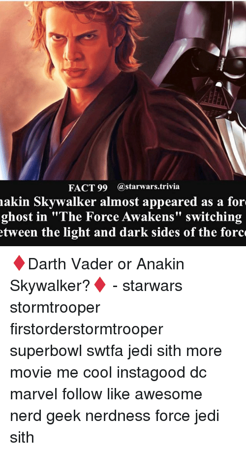 """Akinators: FACT 99  @starwars trivia  akin Skywalker almost appeared as a for  ghost in """"The Force Awakens"""" switching  tween the light and dark sides of the force ♦️Darth Vader or Anakin Skywalker?♦️ - starwars stormtrooper firstorderstormtrooper superbowl swtfa jedi sith more movie me cool instagood dc marvel follow like awesome nerd geek nerdness force jedi sith"""