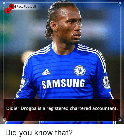 Didier Drogba: Fact Football  SAMSUNG  Didier Drogba is a registered chartered accountant. Did you know that?