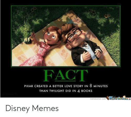 Books, Disney, and Love: FACT  PIXAR CREATED A BETTER LOVE STORY IN 8 MINUTES  THAN TWILIGHT DID IN 4 BOOKS  Memetenterae  memecenter.com Disney Memes