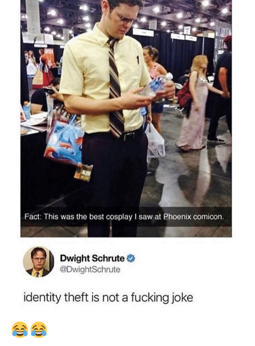 identity theft: Fact: This was the best cosplay I saw at Phoenix comicon.  Dwight Schrute  @DwightSchrute  identity theft is not a fucking joke 😂😂
