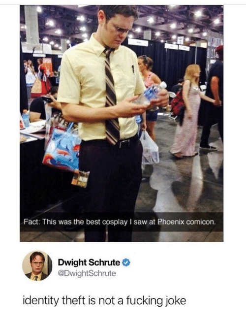 identity theft: Fact: This was the best cosplay I saw at Phoenix comicon.  Dwight Schrute  DwightSchrute  identity theft is not a fucking joke