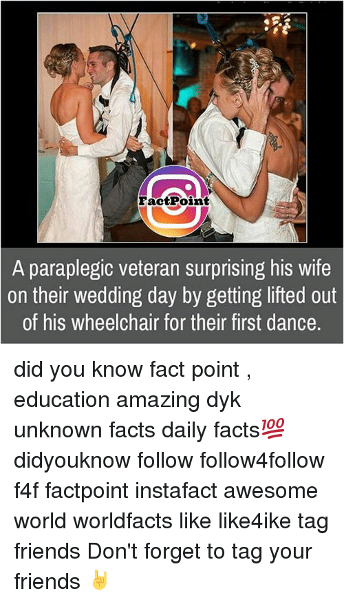 Awesomes: FactPoint  A paraplegic veteran surprising his wife  on their wedding day by getting lifted out  of his wheelchair for their first dance. did you know fact point , education amazing dyk unknown facts daily facts💯 didyouknow follow follow4follow f4f factpoint instafact awesome world worldfacts like like4ike tag friends Don't forget to tag your friends 🤘