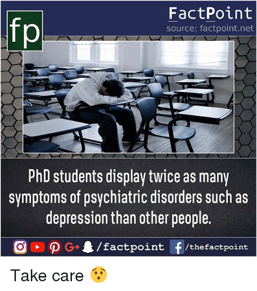 Memes, Depression, and 🤖: FactPoint  source: factpoint.net  hD students display twice as many  symptoms of psychiatric disorders such as  depression than other people.  G4/factpo  int F/thefactpoint Take care 😯