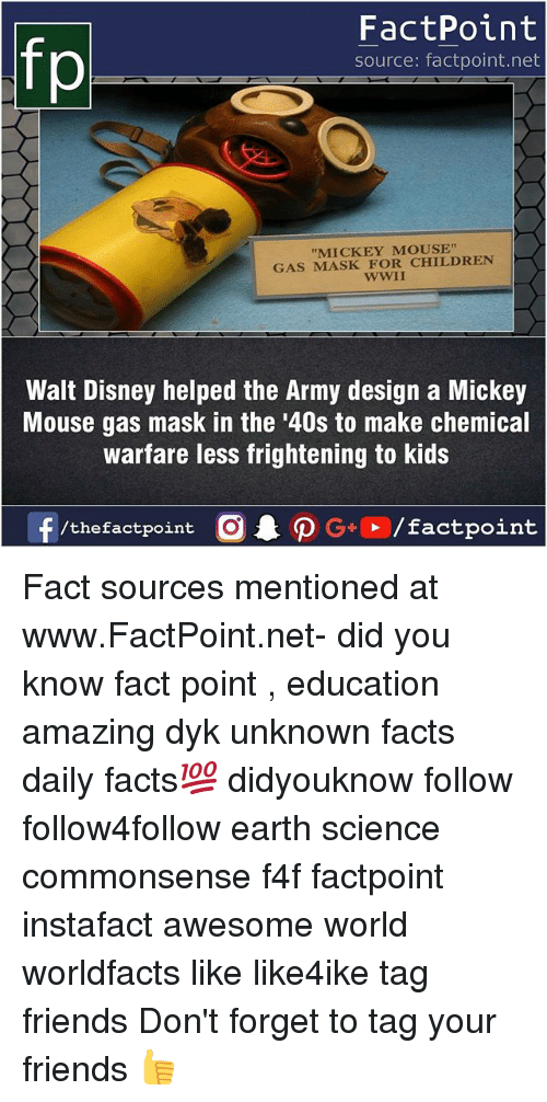 "Children, Disney, and Facts: FactPoint  source: factpoint.net  ""MICKEY MOUSE""  GAS MASK FOR CHILDREN  WWII  Walt Disney helped the Army design a Mickey  Mouse gas mask in the '40s to make chemical  warfare less frightening to kids Fact sources mentioned at www.FactPoint.net- did you know fact point , education amazing dyk unknown facts daily facts💯 didyouknow follow follow4follow earth science commonsense f4f factpoint instafact awesome world worldfacts like like4ike tag friends Don't forget to tag your friends 👍"