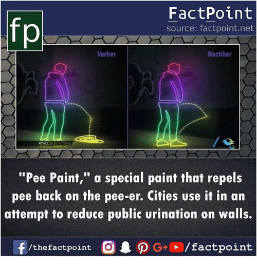 """ktvu: FactPoint  source: factpoint.net  Vorher  Nachher  KTVU  """"Pee Paint,"""" a special paint that repels  pee back on the pee-er. Cities use it in arn  attempt to reduce public urination on walls."""
