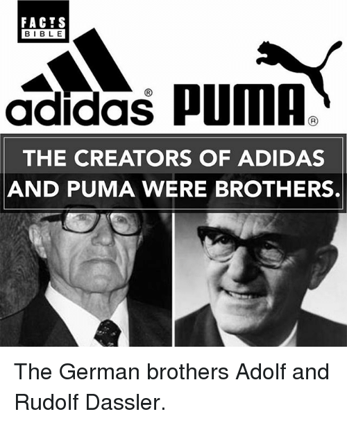 Adidas, Facts, and Memes: FACTS  BIBLE  adidas pumA  THE CREATORS OF ADIDAS  AND PUMA WERE BROTHERS. The German brothers Adolf and Rudolf Dassler.