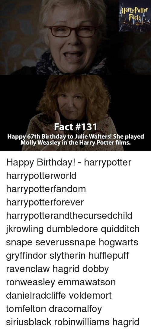 harried: Facts  Fact #131  Happy 67th Birthday to Julie Walters! She played  Molly Weasley in the Harry Potter fims. Happy Birthday! - harrypotter harrypotterworld harrypotterfandom harrypotterforever harrypotterandthecursedchild jkrowling dumbledore quidditch snape severussnape hogwarts gryffindor slytherin hufflepuff ravenclaw hagrid dobby ronweasley emmawatson danielradcliffe voldemort tomfelton dracomalfoy siriusblack robinwilliams hagrid