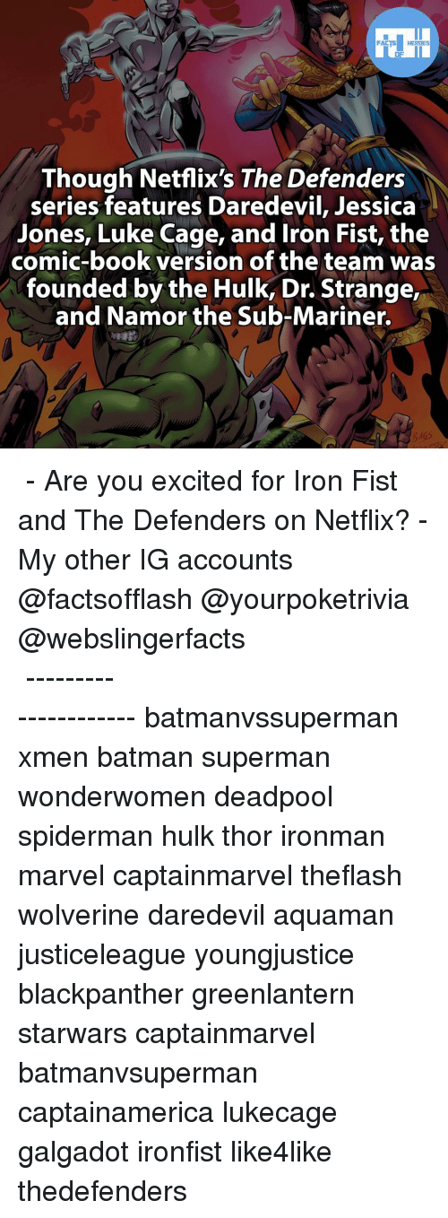 luke cage: FACTS HEROES  Though Netflix's The Defenders  series features Daredevil, Jessica  Jones, Luke Cage, and Iron Fist, the  comic-book version of the team was  founded by the Hulk, Dr. Strange,  and Namor the Sub-Mariner. ▲▲ - Are you excited for Iron Fist and The Defenders on Netflix? - My other IG accounts @factsofflash @yourpoketrivia @webslingerfacts ⠀⠀⠀⠀⠀⠀⠀⠀⠀⠀⠀⠀⠀⠀⠀⠀⠀⠀⠀⠀⠀⠀⠀⠀⠀⠀⠀⠀⠀⠀⠀⠀⠀⠀⠀⠀ ⠀⠀--------------------- batmanvssuperman xmen batman superman wonderwomen deadpool spiderman hulk thor ironman marvel captainmarvel theflash wolverine daredevil aquaman justiceleague youngjustice blackpanther greenlantern starwars captainmarvel batmanvsuperman captainamerica lukecage galgadot ironfist like4like thedefenders