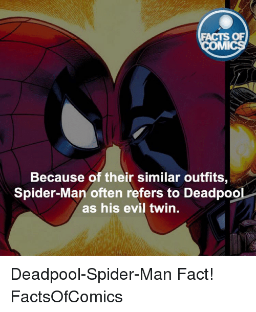 Evil Twin: FACTS OF  MI  Because of their similar outfits,  Spider-Man often refers to Deadpool  as his evil twin. Deadpool-Spider-Man Fact! FactsOfComics