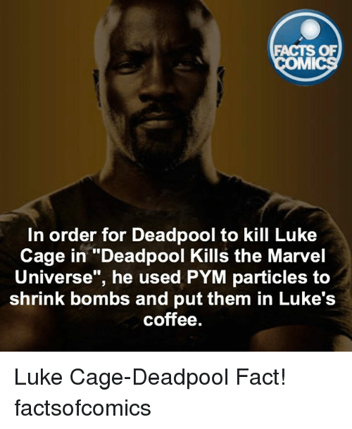 """luke cage: FACTS OF  MMI  In order for Deadpool to kill Luke  Cage in """"Deadpool Kills the Marvel  Universe"""", he used PYM particles to  shrink bombs and put them in Luke's  coffee. Luke Cage-Deadpool Fact! factsofcomics"""