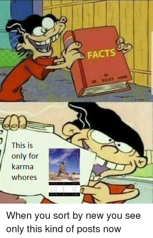 Facts, Karma, and New: FACTS  This IS  only for  karma  whores