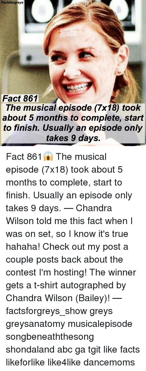 autographed: Factsforgreys  Fact 861  The musical episode (7x18) took  about 5 months to complete, start  to finish. Usually an episode only  takes 9 days. Fact 861😱 The musical episode (7x18) took about 5 months to complete, start to finish. Usually an episode only takes 9 days. — Chandra Wilson told me this fact when I was on set, so I know it's true hahaha! Check out my post a couple posts back about the contest I'm hosting! The winner gets a t-shirt autographed by Chandra Wilson (Bailey)! — factsforgreys_show greys greysanatomy musicalepisode songbeneaththesong shondaland abc ga tgit like facts likeforlike like4like dancemoms