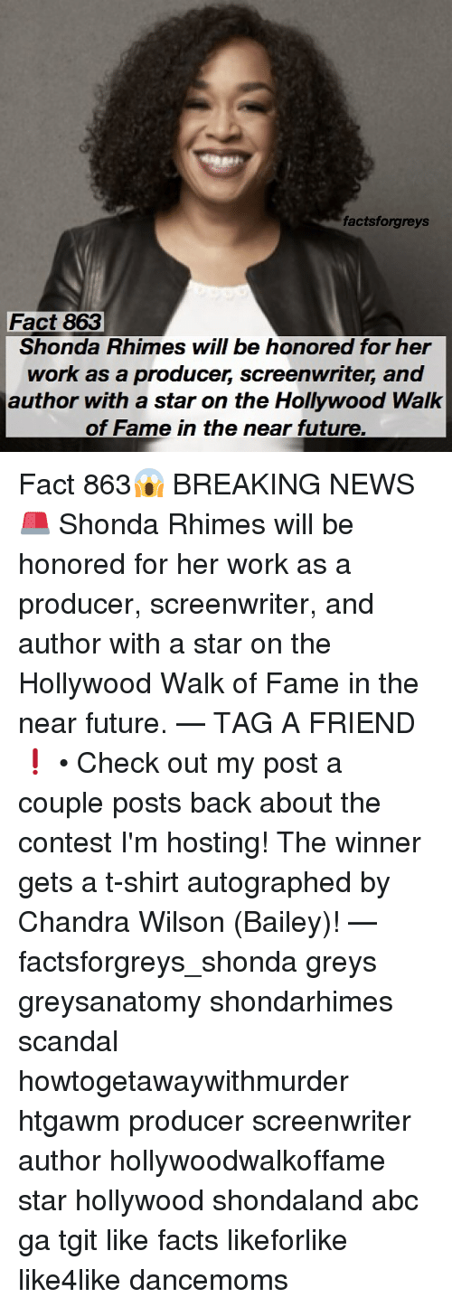 autographed: factsforgreys  Fact 863  Shonda Rhimes will be honored for her  work as a producer, screenwriter, and  author with a star on the Hollywood Walk  of Fame in the near future Fact 863😱 BREAKING NEWS🚨 Shonda Rhimes will be honored for her work as a producer, screenwriter, and author with a star on the Hollywood Walk of Fame in the near future. — TAG A FRIEND❗️ • Check out my post a couple posts back about the contest I'm hosting! The winner gets a t-shirt autographed by Chandra Wilson (Bailey)! — factsforgreys_shonda greys greysanatomy shondarhimes scandal howtogetawaywithmurder htgawm producer screenwriter author hollywoodwalkoffame star hollywood shondaland abc ga tgit like facts likeforlike like4like dancemoms