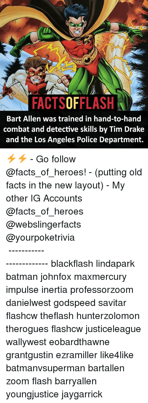 inertia: FACTSOFFLASH  Bart Allen was trained in hand-to-hand  combat and detective skills by Tim Drake  and the Los Angeles Police Department. ⚡️⚡️ - Go follow @facts_of_heroes! - (putting old facts in the new layout) - My other IG Accounts @facts_of_heroes @webslingerfacts @yourpoketrivia ⠀⠀⠀⠀⠀⠀⠀⠀⠀⠀⠀⠀⠀⠀⠀⠀⠀⠀⠀⠀⠀⠀⠀⠀⠀⠀⠀⠀⠀⠀⠀⠀⠀⠀ ⠀⠀------------------------ blackflash lindapark batman johnfox maxmercury impulse inertia professorzoom danielwest godspeed savitar flashcw theflash hunterzolomon therogues flashcw justiceleague wallywest eobardthawne grantgustin ezramiller like4like batmanvsuperman bartallen zoom flash barryallen youngjustice jaygarrick