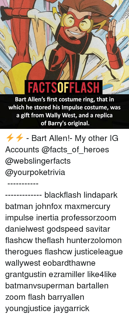 inertia: FACTSOFFLASH  Bart Allen's first costume ring, that in  which he stored his Impulse costume, was  a gift from Wally West, and a replica  of Barry's original. ⚡️⚡️ - Bart Allen!- My other IG Accounts @facts_of_heroes @webslingerfacts @yourpoketrivia ⠀⠀⠀⠀⠀⠀⠀⠀⠀⠀⠀⠀⠀⠀⠀⠀⠀⠀⠀⠀⠀⠀⠀⠀⠀⠀⠀⠀⠀⠀⠀⠀⠀⠀ ⠀⠀------------------------ blackflash lindapark batman johnfox maxmercury impulse inertia professorzoom danielwest godspeed savitar flashcw theflash hunterzolomon therogues flashcw justiceleague wallywest eobardthawne grantgustin ezramiller like4like batmanvsuperman bartallen zoom flash barryallen youngjustice jaygarrick