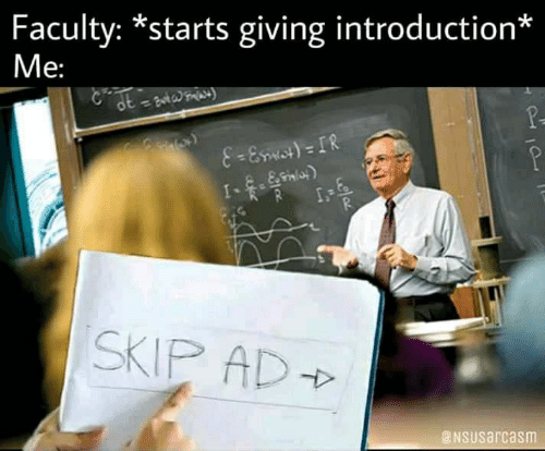 Skip, Introduction, and Starts: Faculty: *starts giving introduction*  Me:  8-Emict)= IR  SKIP AD  NSUsarcasm