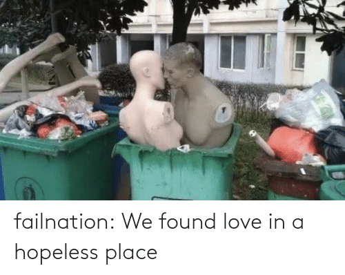We Found: failnation:  We found love in a hopeless place